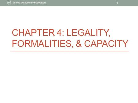 CHAPTER 4: LEGALITY, FORMALITIES, & CAPACITY Emond Montgomery Publications 1.