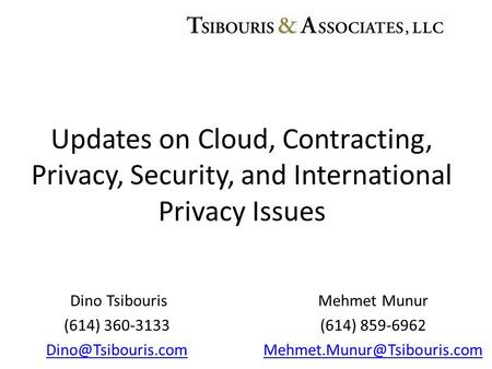 Dino Tsibouris (614) 360-3133 Updates on Cloud, Contracting, Privacy, Security, and International Privacy Issues Mehmet Munur (614)