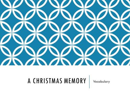 A CHRISTMAS MEMORY Vocabulary. INAUGURATE (V) to make a formal beginning of; initiate; commence; begin.