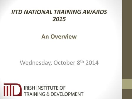 IITD NATIONAL TRAINING AWARDS 2015 An Overview Wednesday, October 8 th 2014.