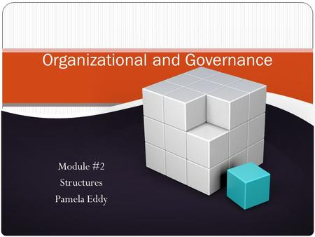 Module #2 Structures Pamela Eddy Organizational and Governance.