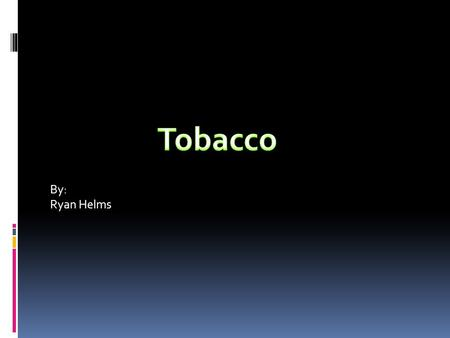 By: Ryan Helms. What makes tobacco addictive?  Nicotine-is a nitrogen-containing chemical - an alkaloid.  Nicotine is the addictive chemical in the.