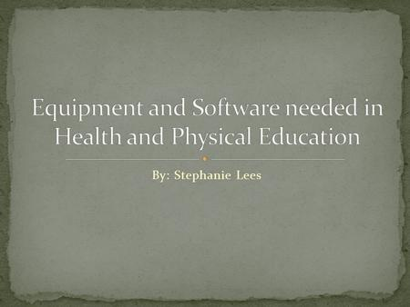 By: Stephanie Lees. Fitness is an important aspect in Physical and Health Education. With new technology and changing of our programs, we need these new.