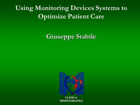 Using Monitoring Devices Systems to Optimize Patient Care Giuseppe Stabile CLINICA MEDITERRANEA MEDITERRANEA.