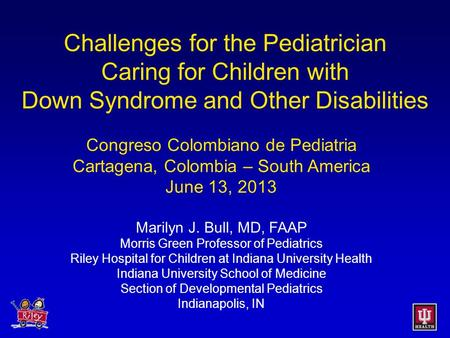 Challenges for the Pediatrician Caring for Children with Down Syndrome and Other Disabilities Congreso Colombiano de Pediatria Cartagena, Colombia – South.