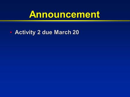 Announcement Activity 2 due March 20 Activity 2 due March 20.