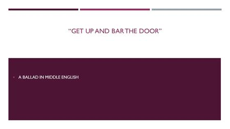 """GET UP AND BAR THE DOOR""  A BALLAD IN MIDDLE ENGLISH."