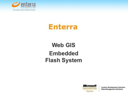 Enterra Web GIS Embedded Flash System. Application Features 1. Dynamic data loading and caching Minimum data transfer on startup Additional data transfer.