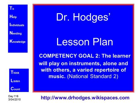 T o H elp I ndividuals N eeding K nowledge T hink L isten C ount Day 116 3/04/2010  Dr. Hodges' Lesson Plan COMPETENCY.