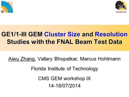 GE1/1-III GEM Cluster Size and Resolution Studies with the FNAL Beam Test Data Aiwu Zhang, Vallary Bhopatkar, Marcus Hohlmann Florida Institute of Technology.