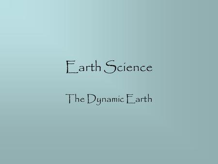 Earth Science The Dynamic Earth Introduction to Geology.
