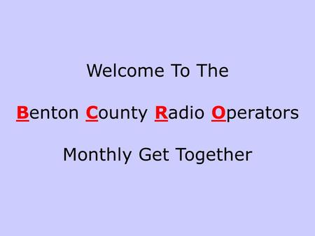 Welcome To The Benton County Radio Operators Monthly Get Together.