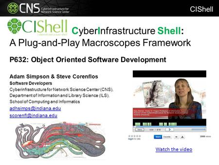 CyberInfrastructure Shell: A Plug-and-Play Macroscopes Framework P632: Object Oriented Software Development Adam Simpson & Steve Corenflos Software Developers.
