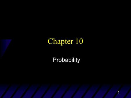 1 Chapter 10 Probability. Chapter 102 Idea of Probability u Probability is the science of chance behavior u Chance behavior is unpredictable in the short.