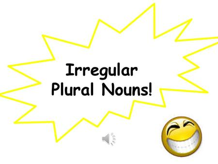 Irregular Plural Nouns! Here's what it means… A noun is a person, place, or thing. Plural means more than one. Irregular means that it doesn't follow.
