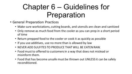 Chapter 6 – Guidelines for Preparation General Preparation Practices Make sure workstations, cutting boards, and utensils are clean and sanitized Only.