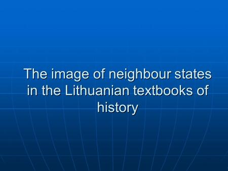 The image of neighbour states in the Lithuanian textbooks of history.