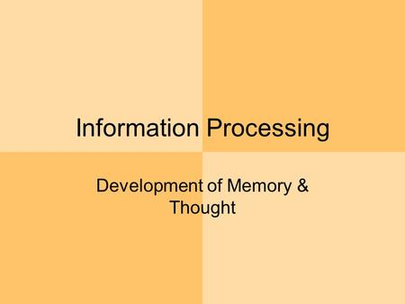 Information Processing Development of Memory & Thought.
