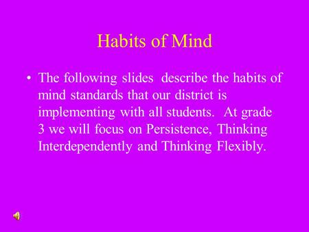 Habits of Mind The following slides describe the habits of mind standards that our district is implementing with all students. At grade 3 we will focus.