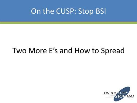 Two More E's and How to Spread On the CUSP: Stop BSI.