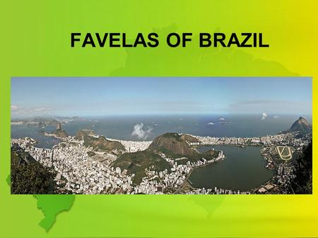 FAVELAS OF BRAZIL. RIO DE JANEIRO MEANS RIVER OF JANUARY (PORTUGUESE) CAPTIAL OF STATE OF RIO DE JANEIRO 2 ND LARGEST CITY IN BRAZIL (SAO PAULO- 1 ST.