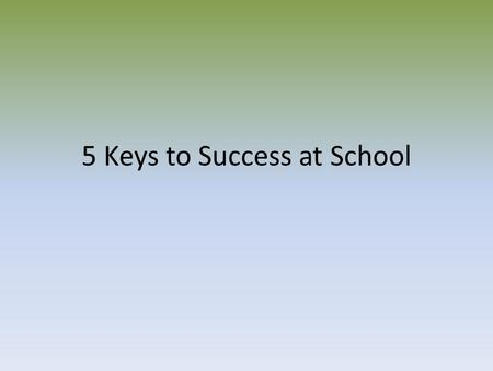 5 Keys to Success at School. Differentiation We all learn differently. We all need different tools to help us be successful. – Think about how you learn.