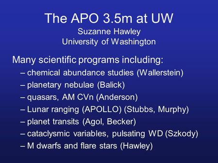 The APO 3.5m at UW Suzanne Hawley University of Washington Many scientific programs including: –chemical abundance studies (Wallerstein) –planetary nebulae.