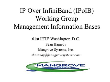 IP Over InfiniBand (IPoIB) Working Group Management Information Bases 61st IETF Washington D.C. Sean Harnedy Mangrove Systems, Inc.