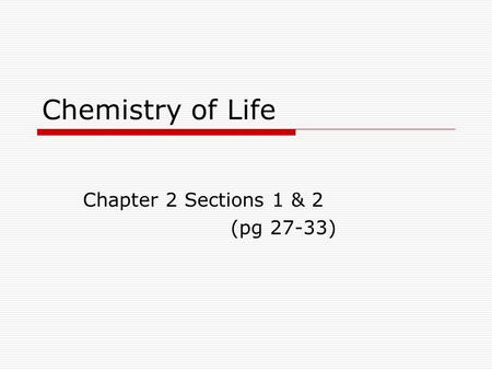 Chemistry of Life Chapter 2 Sections 1 & 2 (pg 27-33)