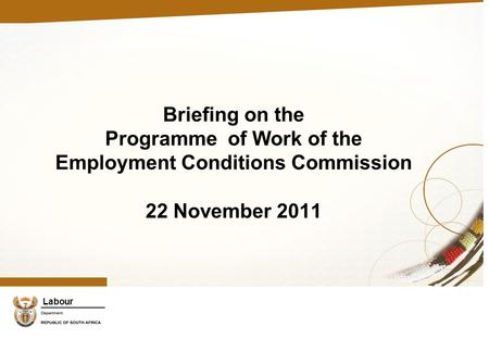 Labour Briefing on the Programme of Work of the Employment Conditions Commission 22 November 2011.