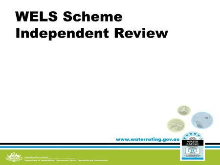 WELS Scheme Independent Review. Background WELS scheme commenced in 2005 s76 of WELS Act 2005 requires an independent review after 5 years Dr Chris Guest.