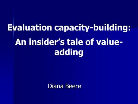Evaluation capacity-building: An insider's tale of value- adding Diana Beere.