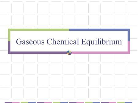 Gaseous Chemical Equilibrium. The Dynamic Nature of Equilibrium A. What is equilibrium? a state of balance; no net change in a dynamic process.
