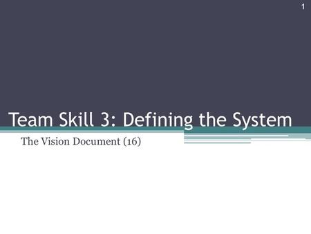 Team Skill 3: Defining the System The Vision Document (16) 1.