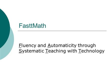 FasttMath Fluency and Automaticity through Systematic Teaching with Technology.