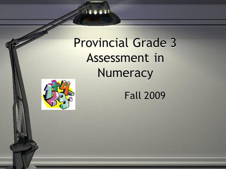 Provincial Grade 3 Assessment <strong>in</strong> Numeracy Fall 2009.