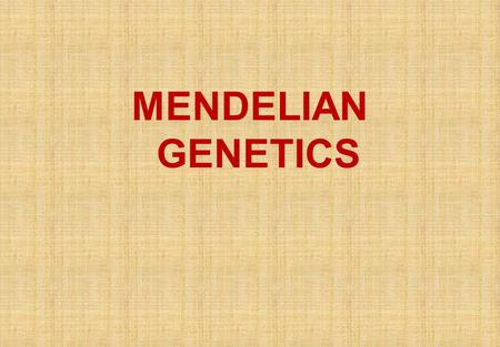 MENDELIAN GENETICS. Genetics is everywhere these days – and it will continue as a dominant force in biology and society for decades to come.