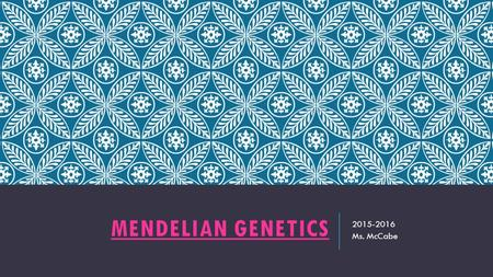 MENDELIAN GENETICS 2015-2016 Ms. McCabe. STANDARDS  SC.912.L.16.1 Use Mendel's laws of segregation and independent assortment to analyze patterns of.