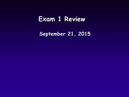 Exam 1 Review September 21, 2015. Logistics u3306 LSB at 6:30 on Wednesday, September 23 uClosed book, notes, internet uComputers and software will be.