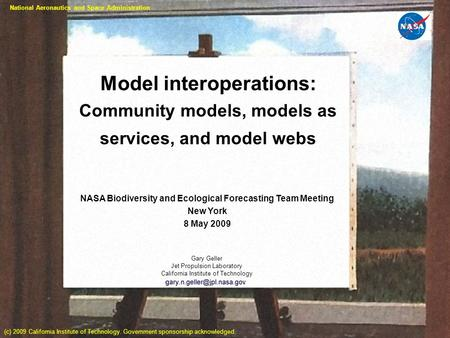 Page 1 Model interoperations: Community models, models as services, and model webs NASA Biodiversity and Ecological Forecasting Team Meeting New York 8.