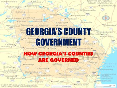 GEORGIA'S COUNTY GOVERNMENT HOW GEORGIA'S COUNTIES ARE GOVERNED.