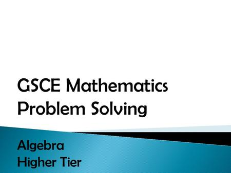 GSCE Mathematics Problem Solving Algebra Higher Tier.
