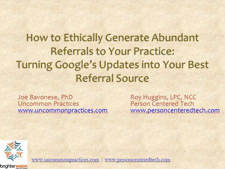 How to Ethically Generate Abundant Referrals to Your Practice: Turning Google's Updates into Your Best Referral Source Turning Google's Updates into Your.