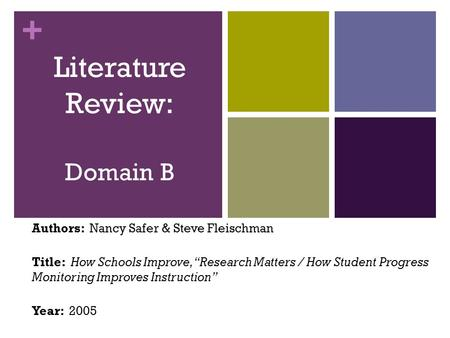 "+ Literature Review: Domain B Authors: Nancy Safer & Steve Fleischman Title: How Schools Improve, ""Research Matters / How Student Progress Monitoring Improves."