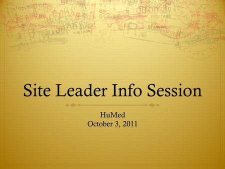 Site Leader Info Session HuMed October 3, 2011. Trip Requirements  7+ members  3+ weeks  Must use a pre-approved provider: 