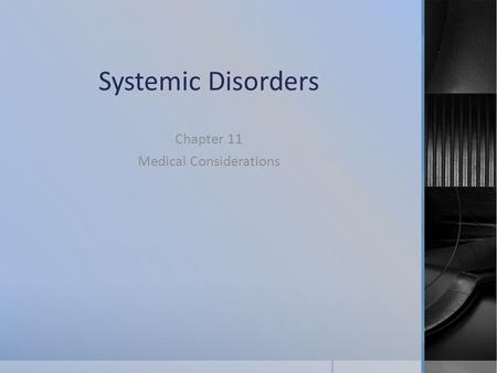 Systemic Disorders Chapter 11 Medical Considerations.