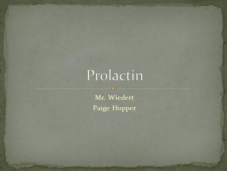 Mr. Wiedert Paige Hopper. Prolactin is a hormone produced by the pituitary gland, the pea- sized gland near the base of the brain that controls metabolism,