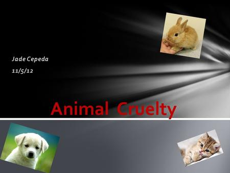 Jade Cepeda 11/5/12. What if you were kept in a cage and not feed or hydrated properly?