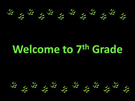 Welcome to 7 th Grade. 7 th Grade Procedures/Expectations: We are a Leader In Me School which means we are expected to demonstrate positive leadership.