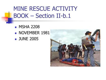 MINE RESCUE ACTIVITY BOOK – Section II-b.1 MSHA 2208 NOVEMBER 1981 JUNE 2005.